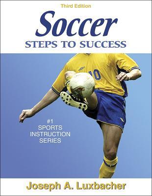 Soccer: Steps to Success - Luxbacher, Joseph A, Ph.D.
