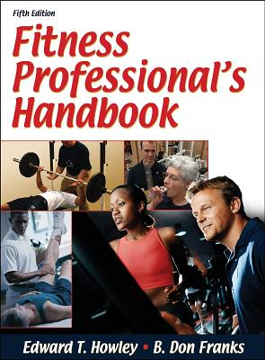 Fitness Professional's Handbook - Howley, Edward T, Ph.D., and Thompson, Dixie L