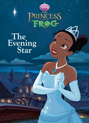 The Princess and the Frog: The Evening Star - Hands, Cynthia (Adapted by), and Disney Publishing's Global Design Group (Designer)