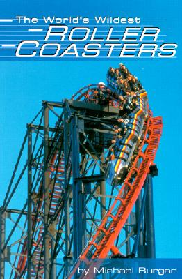 The World's Wildest Roller Coasters - Burgan, Michael