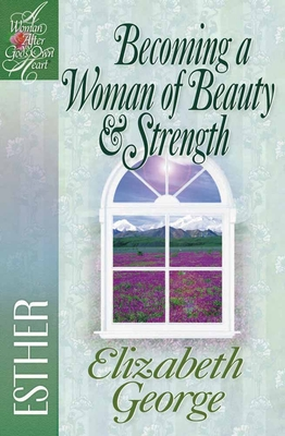Becoming a Woman of Beauty & Strength: Esther - George, Elizabeth
