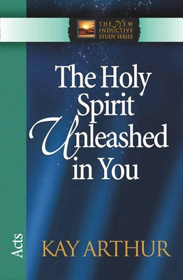 The Holy Spirit Unleashed in You: Acts - Arthur, Kay