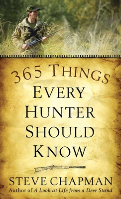 365 Things Every Hunter Should Know - Chapman, Steve