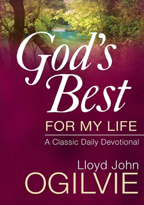 God's Best for My Life: A Classic Daily Devotional - Ogilvie, Lloyd John, Dr.