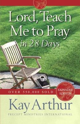 Lord, Teach Me to Pray in 28 Days - Arthur, Kay
