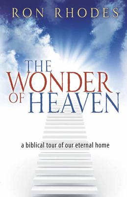 The Wonder of Heaven: A Biblical Tour of Our Eternal Home - Rhodes, Ron, Dr.