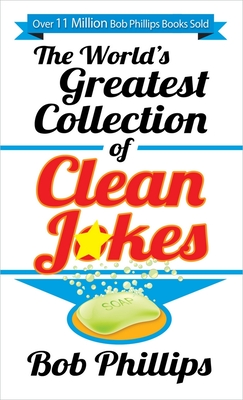 The World's Greatest Collection of Clean Jokes - Phillips, Bob