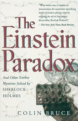 The Einstein Paradox and Other Science Mysteries Solved by Sherlock Holmes - Bruce, Colin