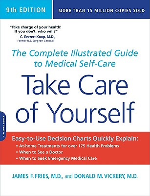 Take Care of Yourself: The Complete Illustrated Guide to Medical Self-Care - Vickery, Donald M, MD, and Fries, James F, M.D.