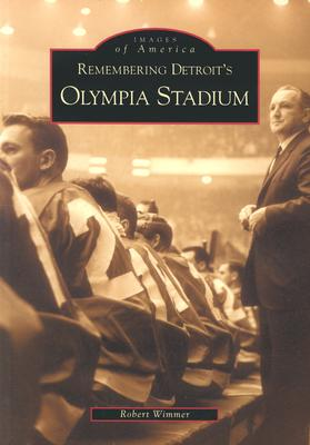 Remembering Detroit's Olympia Stadium - Wimmer, Robert