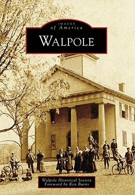 Walpole - Walpole Historical Society, and Burns, Ken (Foreword by)