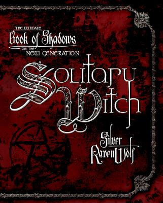 Solitary Witch - RavenWolf, Silver, and Rojas (Editor)