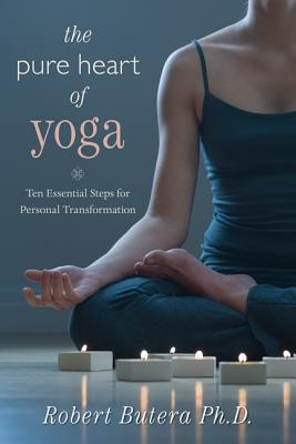 The Pure Heart of Yoga: Ten Essential Steps for Personal Transformation - Butera, Robert