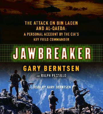 Jawbreaker: The Attack on Bin Laden and Al Qaeda: A Personal Account by the CIA's Key Field Commander - Berntsen, Gary, and Pezzullo, Ralph