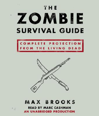 The Zombie Survival Guide: Complete Protection from the Living Dead - Brooks, Max, and Cashman, Marc (Read by)