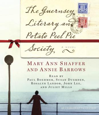 The Guernsey Literary and Potato Peel Pie Society - Shaffer, Mary Ann, and Barrows, Annie, and Boehmer, Paul (Read by)