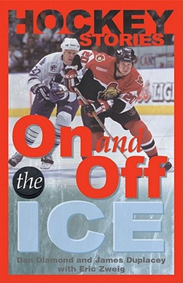 Hockey Stories on and Off the Ice - Diamond, Dan, and Duplacey, James, and Zweig, Eric