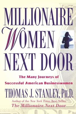 Millionaire Women Next Door: The Many Journeys of Successful American Businesswomen - Stanley, Thomas J, PH.D., PH D