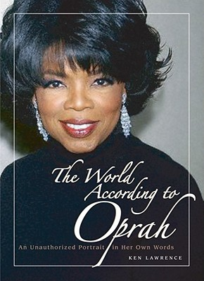 The World According to Oprah: An Unauthorized Portrait in Her Own Words - Lawrence, Ken