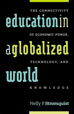 Education in a Globalized World: The Connectivity of Economic Power, Technology, and Knowledge - Stromquist, Nelly P
