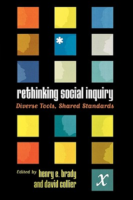Rethinking Social Inquiry: Diverse Tools, Shared Standards - Brady, Henry E, Professor (Editor), and Collier, David (Editor)