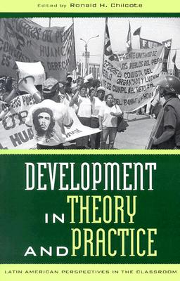 Development in Theory and Practice: Latin American Perspectives - Chilcote, Ronald H (Editor)