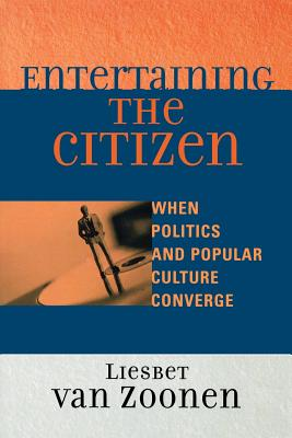 Entertaining the Citizen: When Politics and Popular Culture Converge - Van Zoonen, Liesbet, Professor