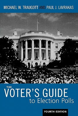 The Voter's Guide to Election Polls - Traugott, Michael W, Professor, and Lavrakas, Paul J, Dr., PhD