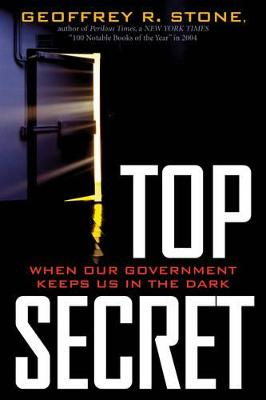 Top Secret: When Our Government Keeps Us in the Dark - Stone, Geoffrey R