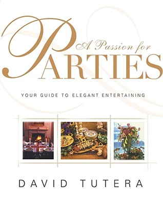 A Passion for Parties: Your Guide to Elegant Entertaining - Tutera, David, and Morton, Laura
