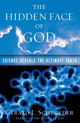 The Hidden Face of God: Science Reveals the Ultimate Truth - Schroeder, Gerald L, Dr.