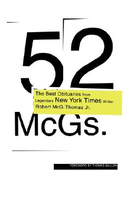 52 McGs.: The Best Obituaries from Legendary New York Times Reporter Robert McG. Thomas Jr. - Thomas, Robert McG, and Calhoun, Chris (Editor), and Mallon, Thomas (Foreword by)