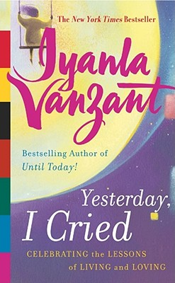 Yesterday, I Cried: Celebrating the Lessons of Living and Loving - Vanzant, Iyanla