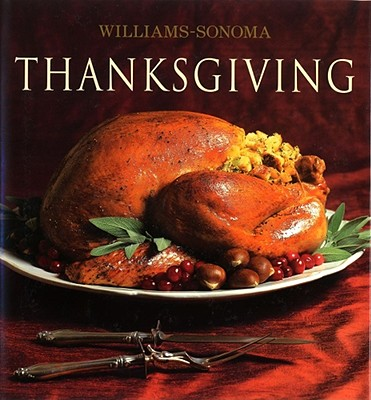 Williams-Sonoma Collection: Thanksgiving - McLaughlin, Michael, and Williams, Chuck (Editor), and Barnhurst, Noel (Photographer)