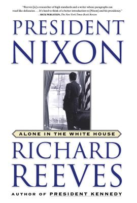 President Nixon: Alone in the White House - Reeves, Richard