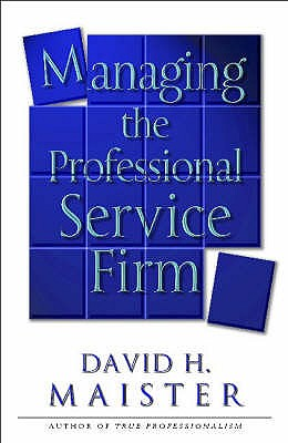 Managing the Professional Service Firm - Maister, David H.