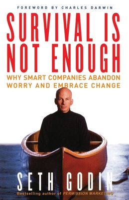 Survival Is Not Enough: Why Smart Companies Abandon Worry and Embrace Change - Godin, Seth, and Darwin, Charles, Professor (Foreword by)