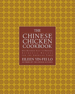The Chinese Chicken Cookbook: 100 Easy-To-Prepare, Authentic Recipes for the American Table - Putnam, Robert D, and Lo, Eileen Yin-Fei, and Yin-Fei Lo, Eileen
