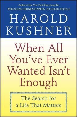 When All You've Ever Wanted Isn't Enough - Kushner, Harold S