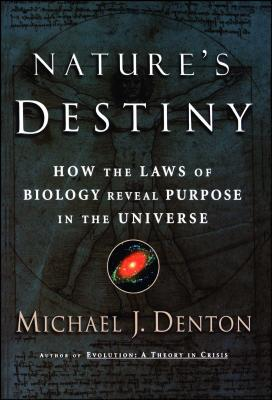Nature's Destiny: How the Laws of Biology Reveal Purpose in the Universe - Denton, Michael J