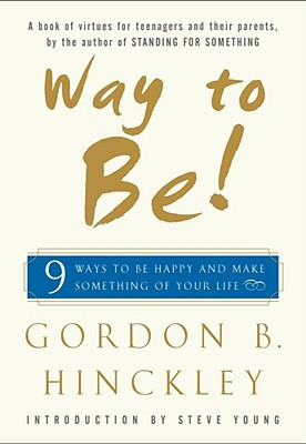 Way to Be!: Nine Ways to Be Happy and Make Something of Your Life - Hinckley, Gordon B, and Young, Steve (Foreword by)