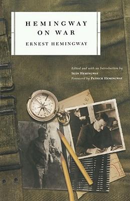 Hemingway on War - Hemingway, Ernest, and Hemingway, Sean (Introduction by), and Hemingway, Patrick (Foreword by)