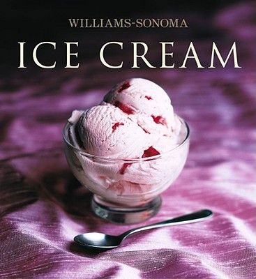 Williams-Sonoma Collection: Ice Cream - Goodbody, Mary, and Williams, Chuck (As Told by)