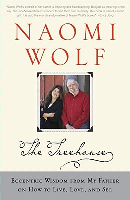 The Treehouse: Eccentric Wisdom from My Father on How to Live, Love, and See - Wolf, Naomi