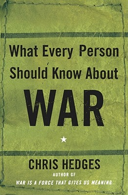 What Every Person Should Know about War - Hedges, Chris, and Anfuso, Dominick (Editor)