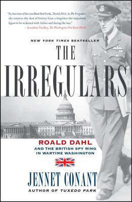 The Irregulars: Roald Dahl and the British Spy Ring in Wartime Washington - Conant, Jennet