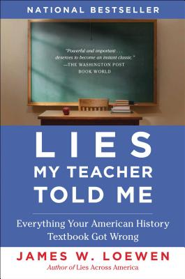 Lies My Teacher Told Me: Everything Your American History Textbook Got Wrong - Loewen, James W