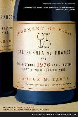 Judgment of Paris: California Vs. France and the Historic 1976 Paris Tasting That Revolutionized Wine - Taber, George M, and Mondavi, Robert G (Foreword by)