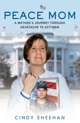 Peace Mom: A Mother's Journey Through Heartache to Activism - Sheehan, Cindy