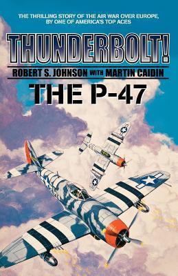 Thunderbolt! - Johnson, Robert S, and Caidin, Martin